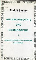 ANTHROPOSOPHIE, UNE COSMOSOPHIE, TOME 1